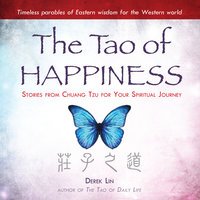 The Tao Happiness: Stories from Chuang Tzu for Your Spiritual Journey - Derek Lin