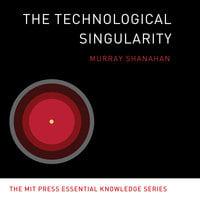 The Technological Singularity - Murray Shanahan