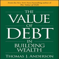 The Value of Debt in Building Wealth - Thomas J. Anderson