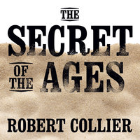 The Secret of the Ages - Mitch Horowitz, Robert Collier