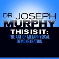 This Is It: The Art of Metaphysical Demonstration - Dr. Joseph Murphy