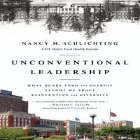 Unconventional Leadership: What Henry Ford and Detroit Taught Me about Reinvention and Diversity - Nancy M. Schlichting