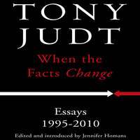 When the Facts Change: Essays, 1995-2010 - Tony Judt