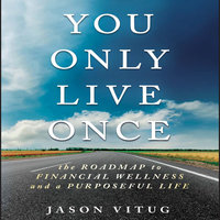 You Only Live Once: The Roadmap to Financial Wellness and a Purposeful Life - Jason Vitug