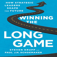 Winning the Long Game: How Strategic Leaders Shape the Future - Steve Krupp