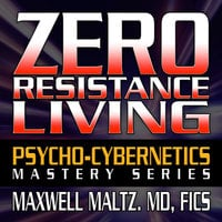 Zero Resistance Living - Maxwell Maltz
