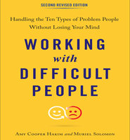Working with Difficult People, Second Revised Edition: Handling the Ten Types of Problem People Without Losing Your Mind - Amy Cooper Hakim, Muriel Solomon