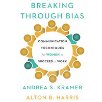 Breaking Through Bias: Communication Techniques for Women to Succeed at Work - Alton B. Harris,Cynthia K. Harris,Andrea S. Kramer
