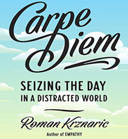 Carpe Diem: Seizing the Day in a Distracted World - Roman Krznaric