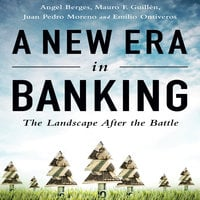 A New Era in Banking: The Landscape After the Battle - Mauro F. Guillen,Angel Berges,Juan Pedro Moreno,Emilio Ontiveros