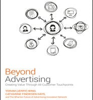 Beyond Advertising: Creating Value Through All Customer Touchpoints - Catharine Findiesen Hays,Yoram (Jerry) Wind
