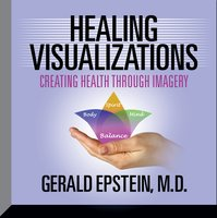 Healing Visualizations: Creating Health Through Imagery - Gerald Epstein