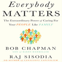 Everybody Matters: The Extraordinary Power of Caring for Your People Like Family - Raj Sisodia, Bob Chapman