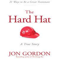 Hard Hat: 21 Ways to Be a Great Teammate - Jon Gordon