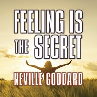 Feeling is the Secret - Neville Goddard