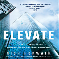 Elevate: The Three Disciplines of Advanced Strategic Thinking - Rich Horwath