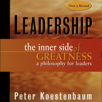 Leadership: The Inner Side of Greatness - Peter Koestenbaum
