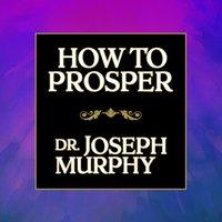 How to Prosper - Dr. Joseph Murphy