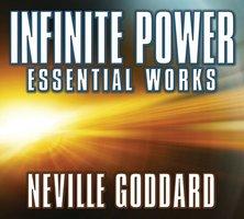 Infinite Power: Essential Works by Neville Goddard - Neville Goddard