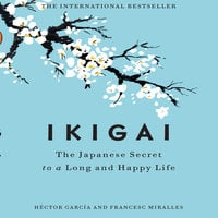 Ikigai: The Japanese Secret to a Long and Happy Life - Francesc Miralles, Hector Garcia