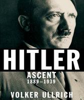 Hitler: Ascent 1889-1939 - Volker Ullrich