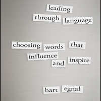 Leading Through Language: Choosing Words That Influence and Inspire - Bart Egnal