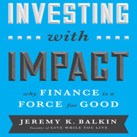 Investing With Impact: Why Finance is a Force for Good - Jeremy Balkin
