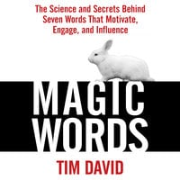 Magic Words: The Science and Secrets Behind Seven Words That Motivate, Engage, and Influence - Tim David