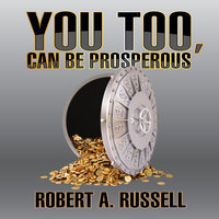 You Too, Can Be Prosperous - Robert A. Russell