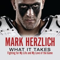 What It Takes: Fighting For My Life and My Love of the Game - Mark Herzlich