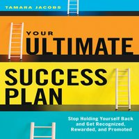 Your Ultimate Success Plan: Stop Holding Yourself Back and Get Recognized, Rewarded and Promoted - Tamara Jacobs