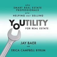 Youtility for Real Estate: Why Smart Real Estate Professionals are Helping, Not Selling - Jay Baer, Erica Campbell Byrum