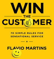 Win the Customer: 70 Simple Rules for Sensational Service - Flavio Martins