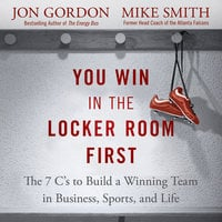 You Win in the Locker Room First - Jon Gordon, Mike Smith