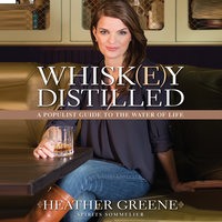 Whiskey Distilled: A Populist Guide to the Water of Life - Heather Greene