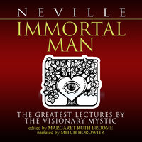 Immortal Man: The Greatest Lectures by the Visionary Mystic - Neville Goddard