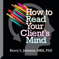 How to Read Your Client's Mind - Kerry L. Johnson