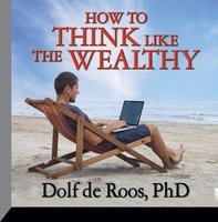 How To Think Like a Wealthy Person - Dolf de Roos