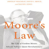 Moore's Law: The Life of Gordon Moore, Silicon Valley's Quiet Revolutionary - Rachel Jones,David Brock,Arnold Thackray