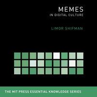 Memes: In Digital Culture - Limor Shifman