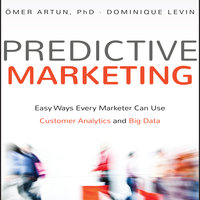 Predictive Marketing: Easy Ways Every Marketer Can Use Customer Analytics and Big Data - Omer Artun,Dominique Levin