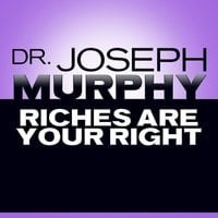 Riches Are Your Right - Joseph Murphy