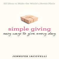 Simple Giving: Easy Ways to Give Every Day - Jennifer Iacovelli