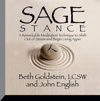 Sage Stance: A Remarkable Meditation Technique to Shift out of Stress and Begin Living Again - John English, Beth Goldstein