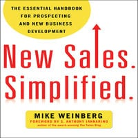 New Sales. Simplified: The Essential Handbook for Prospecting and New Business Development - Mike Weinberg
