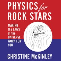 Physics for Rock Stars: Making the Laws of the Universe Work for You - Christine McKinley