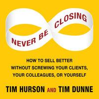 Never Be Closing - Tim Dunne, Tim Hurson