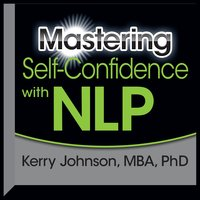 Mastering Self-Confidence with NLP - Kerry L. Johnson