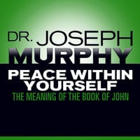 Peace Within Yourself: The Meaning of the Book of John - Joseph Murphy