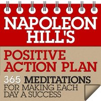 Napoleon Hill's Positive Action Plan: 365 Meditations For Making Each Day a Success - Napoleon Hill